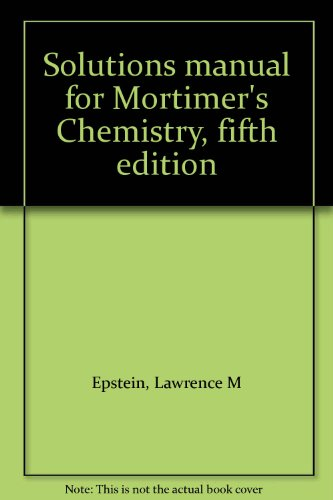 Solutions manual for Mortimer's Chemistry, fifth edition Epstein, Lawrence M