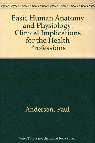 Basic Human Anatomy and Physiology: Clinical Implications: Anderson, Paul D.