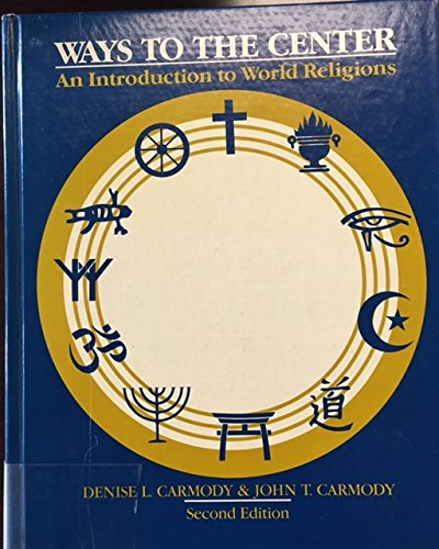 9780534031213: Ways to the center: An introduction to world religions