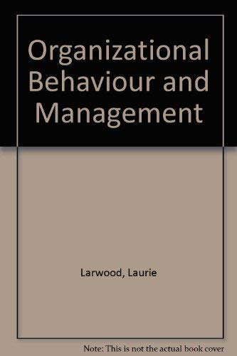 Organizational Behaviour and Management: Larwood, Laurie