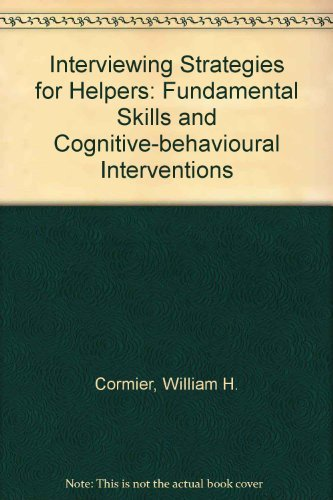 Interviewing Strategies for Helpers: Fundamental Skills and: William H. Cormier,