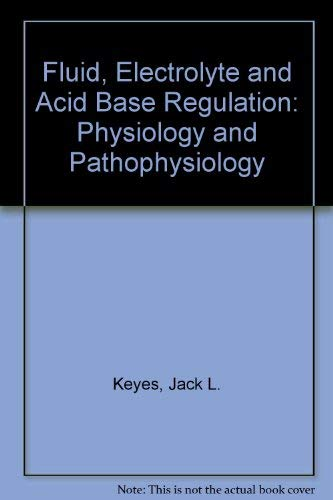 Fluid, Electrolyte, and Acid-Base Regulation: Keyes, Jack L.
