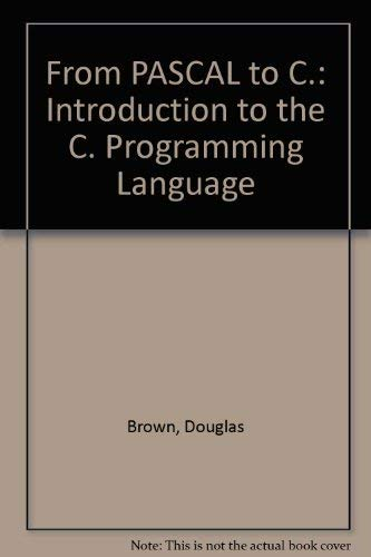 From PASCAL to C.: Introduction to the C. Programming Language (9780534046026) by Douglas Brown