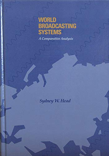 World Broadcasting Systems: A Comparative Analysis (Wadsworth Series in Mass Communication) (0534047343) by Sydney W. Head