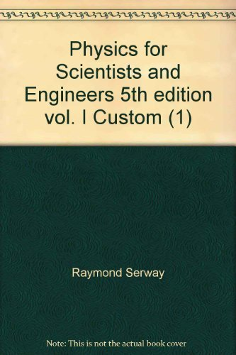 9780534047368: Physics for Scientists and Engineers 5th edition vol. I Custom (1)