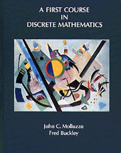 A First Course in Discrete Mathematics: John C. Molluzzo,