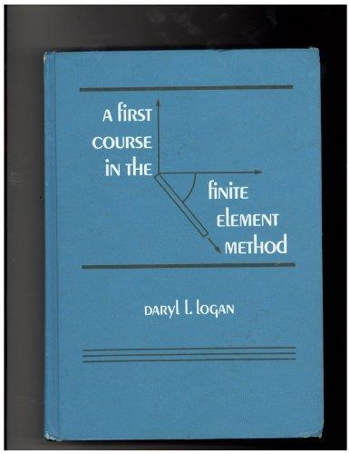 A First Course in the Finite Element: Logan, Daryl L.