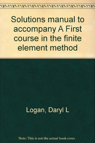 9780534053956: Solutions manual to accompany A First course in the finite element method