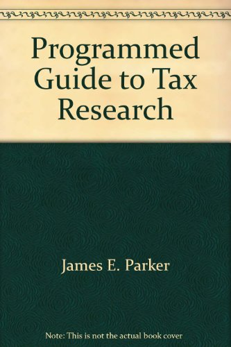 Programmed guide to tax research: Parker, James E