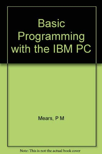 BASIC Programming with the IBM-PC: Peter M. Mears