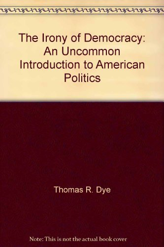 9780534067267: The irony of democracy: An uncommon introduction to American politics