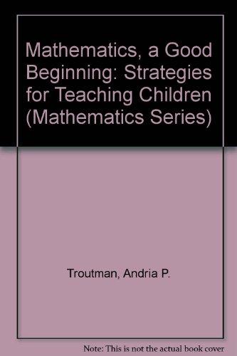 9780534069841: Mathematics, a good beginning: Strategies for teaching children (Mathematics Series)