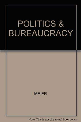 9780534069902: Politics and the bureaucracy: Policymaking in the fourth branch of government