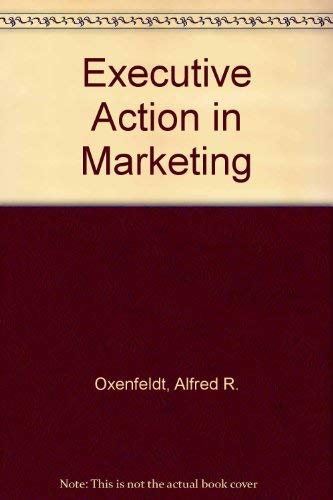 Executive Action in Marketing: Oxenfeldt, Alfred R.
