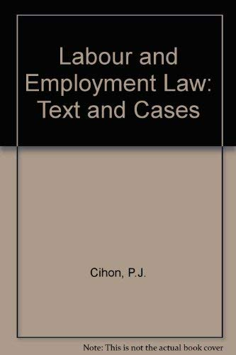 Labour and Employment Law: Text and Cases: P.J. Cihon, James