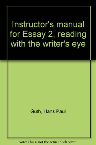 Instructor's manual for Essay 2, reading with the writer's eye (0534078737) by Guth, Hans Paul