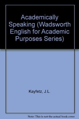 Academically Speaking (Wadsworth English for Academic Purposes: Kayfetz, Janet L.,