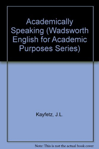 9780534080044: Academically Speaking (Wadsworth English for Academic Purposes Series)
