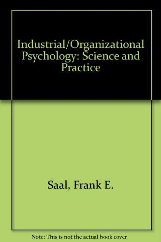 Industrial/Organizational Psychology: Science and Practice: Frank E. Saal,