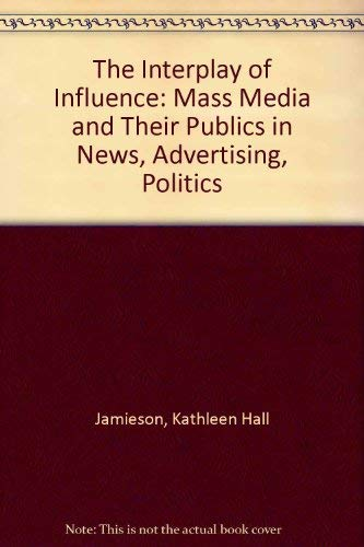 9780534082802: The Interplay of Influence: Mass Media and Their Publics in News, Advertising, Politics (Wadsworth series in mass communication)