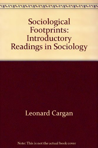 Sociological footprints: Introductory readings in sociology: Leonard Cargan