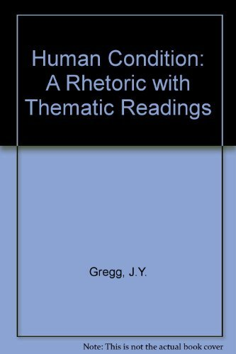 Human Condition: A Rhetoric With Thematic Readings: Gregg, Joan Young,