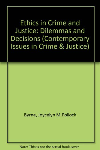 9780534097684: Ethics in Crime and Justice: Dilemmas and Decisions (Contemporary Issues in Crime & Justice)