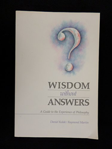 Wisdom without Answers: Guide to the Experience of Philosophy: Kolak, Daniel, Martin, Raymond