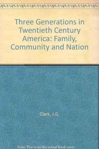 Three Generations in Twentieth Century America: Family,: Clark, John G.