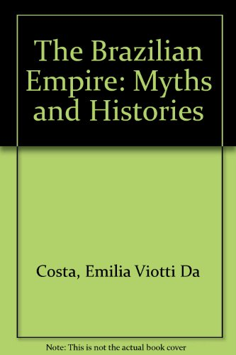 9780534105129: The Brazilian Empire: Myths and Histories