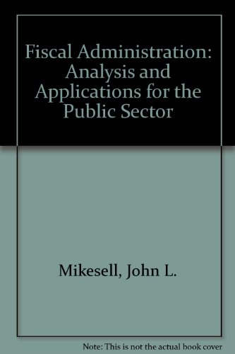 9780534107208: Fiscal Administration: Analysis and Applications for the Public Sector