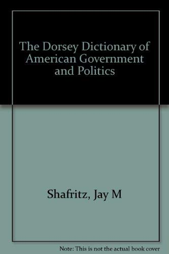 9780534108311: The Dorsey Dictionary of American Government and Politics