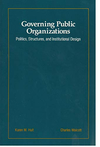 9780534115920: Governing Public Organizations: Politics, Structures, and Institutional Design (Brooks/Cole Series in Public Administration)