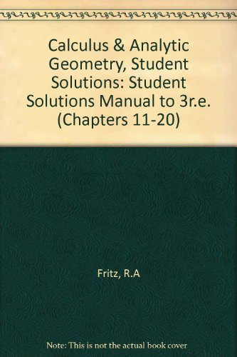 Calculus & Analytic Geometry, Student Solutions (Chapters: Fritz, Richard A.