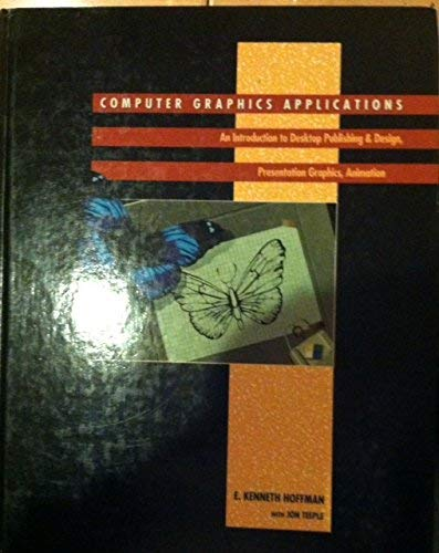 Computer Graphics Applications: An Introduction to Desktop: E. Kenneth Hoffman,