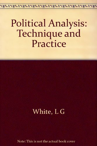 Political analysis: Technique and practice: White, Louise G