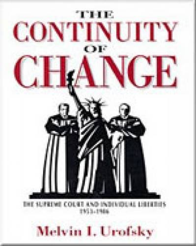 Continuity of Change: The Supreme Court and Individual Liberties, 1953-1986: Urofsky, Melvin I.