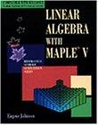 Linear Algebra With Maple V (Brooks/Cole Symbolic: Eugene W. Johnson