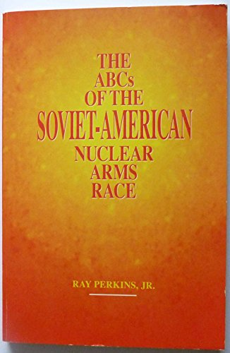 9780534145262: The ABCs of the Soviet-American Nuclear Arms Race