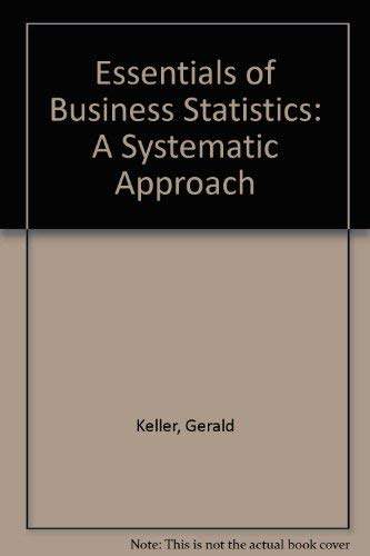 Essentials of Business Statistics: A Systematic Approach: Keller, Gerald, Warrack,