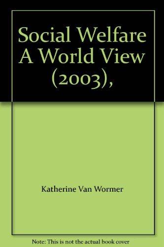 Social Welfare A World View (2003),: Katherine Van Wormer