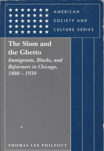 The Slum and the Ghetto: Immigrants, Blacks, and Reformers in Chicago, 1880-1930 (American Society ...