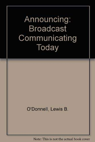 Announcing: Broadcast Communicating Today (Radio/TV/Film): O'Donnell, Lewis B,,