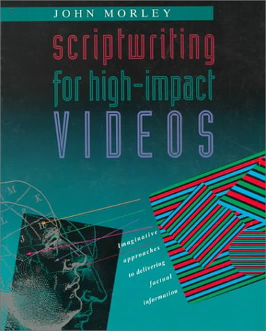 Scriptwriting for High-Impact Videos: Imaginative Approaches to: John Morley
