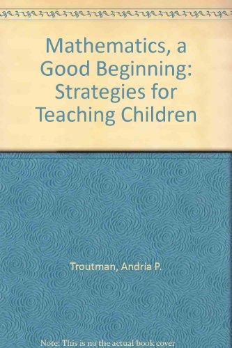 9780534151447: Mathematics, a Good Beginning: Strategies for Teaching Children