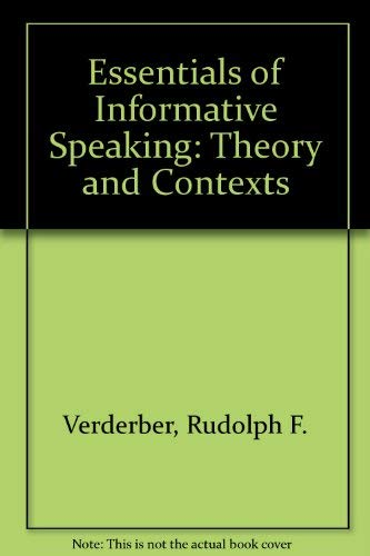 Essentials of Informative Speaking: Theory and Contexts: Verderber, Rudolph