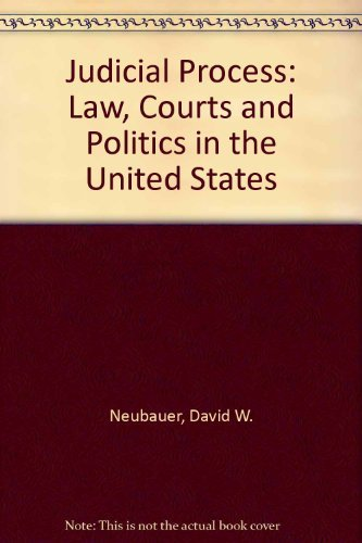 Judicial Process: Law, Courts, and Politics in the United States: Neubauer, David W.