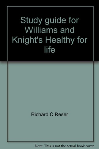 Study guide for Williams and Knight's Healthy for life: Wellness and the art of living: Reser,...
