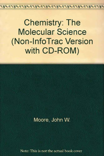 Chemistry: The Molecular Science (Non-InfoTrac Version with: John W. Moore,