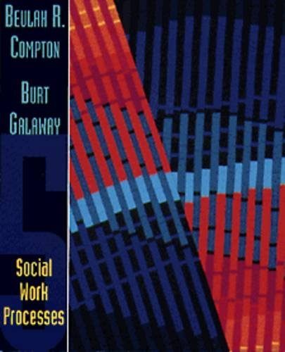Social Work Processes: Compton, Beulah R.; Galaway, Burt